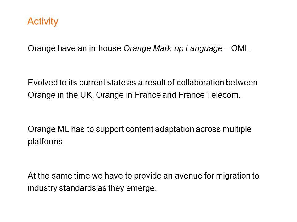 Activity Orange have an in-house Orange Mark-up Language – OML.