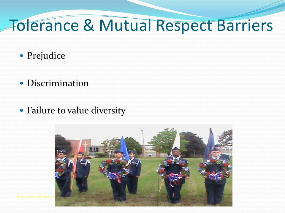 Tolerance & Mutual Respect Barriers Prejudice Discrimination Failure to value diversity Photo courtesy of Clipart.com