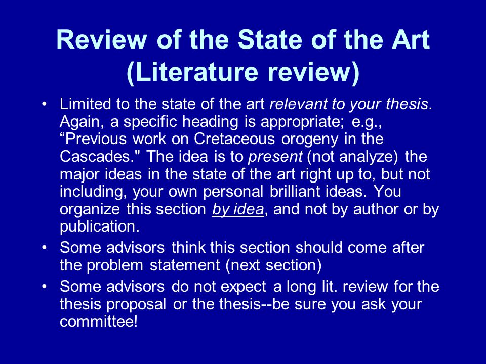 Review of the State of the Art (Literature review) Limited to the state of the art relevant to your thesis. Again, a specific heading is appropriate;