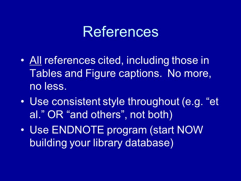 """References All references cited, including those in Tables and Figure captions. No more, no less. Use consistent style throughout (e.g. """"et al."""" OR """"a"""