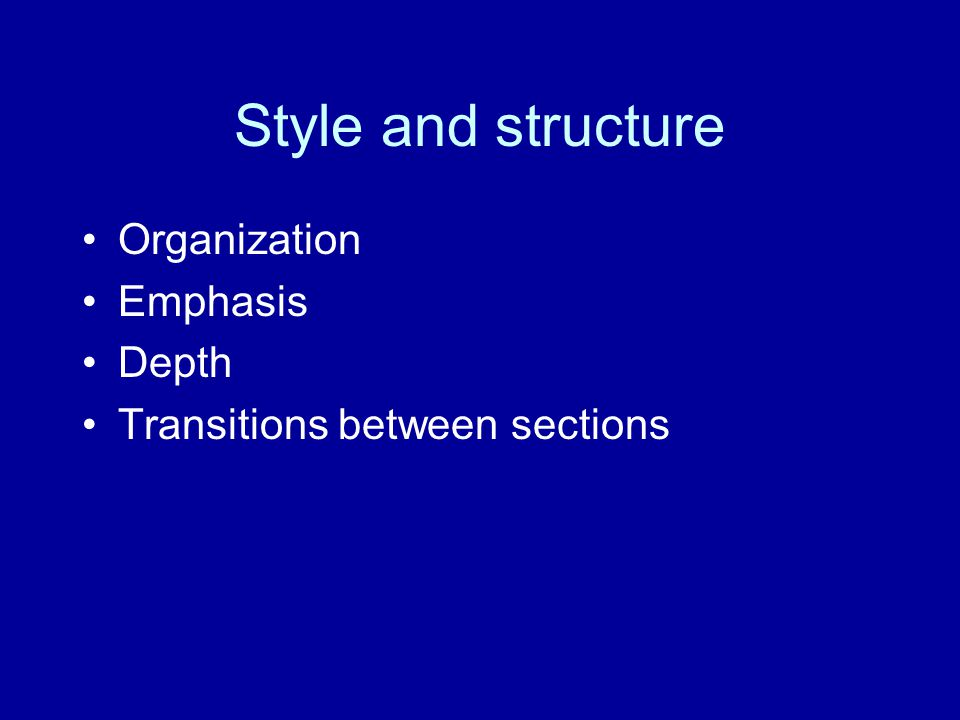 Style and structure Organization Emphasis Depth Transitions between sections