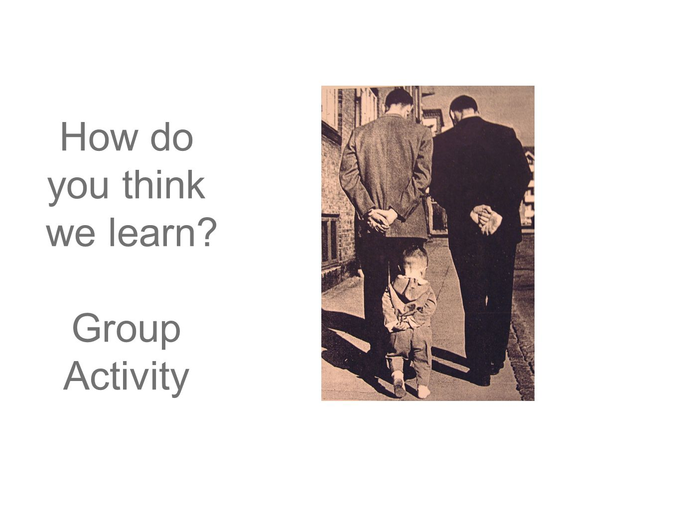 How do you think we learn? Group Activity
