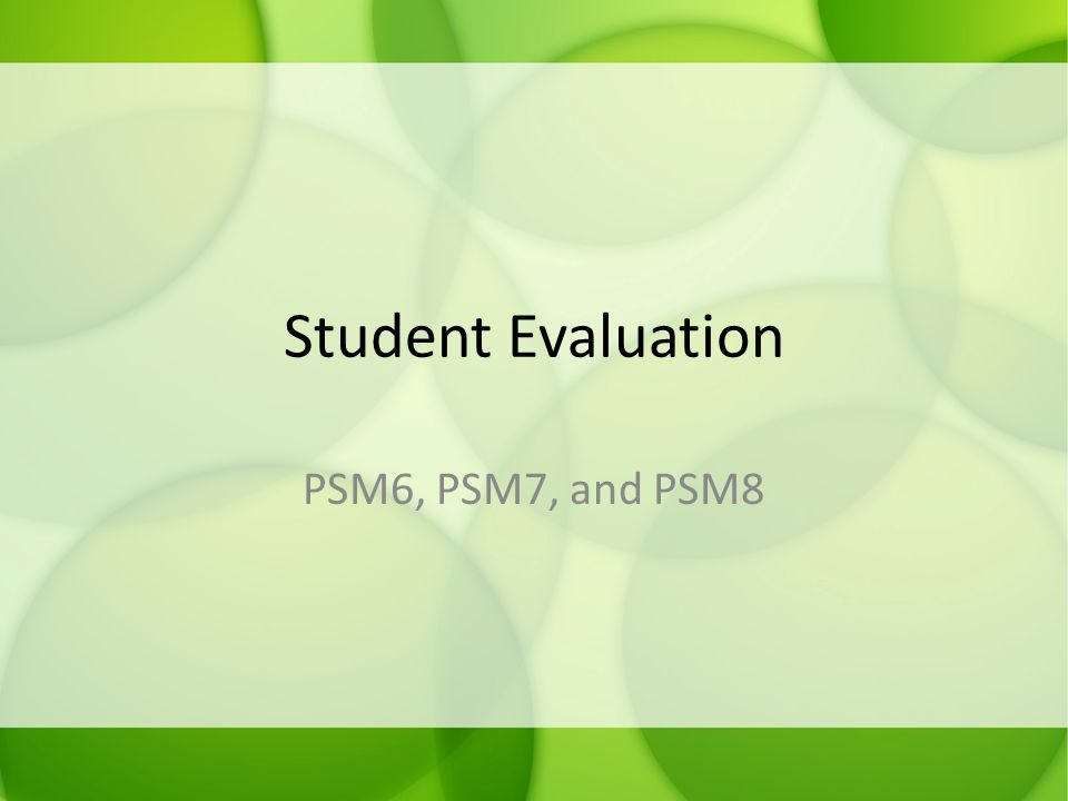 Student Evaluation PSM6, PSM7, and PSM8
