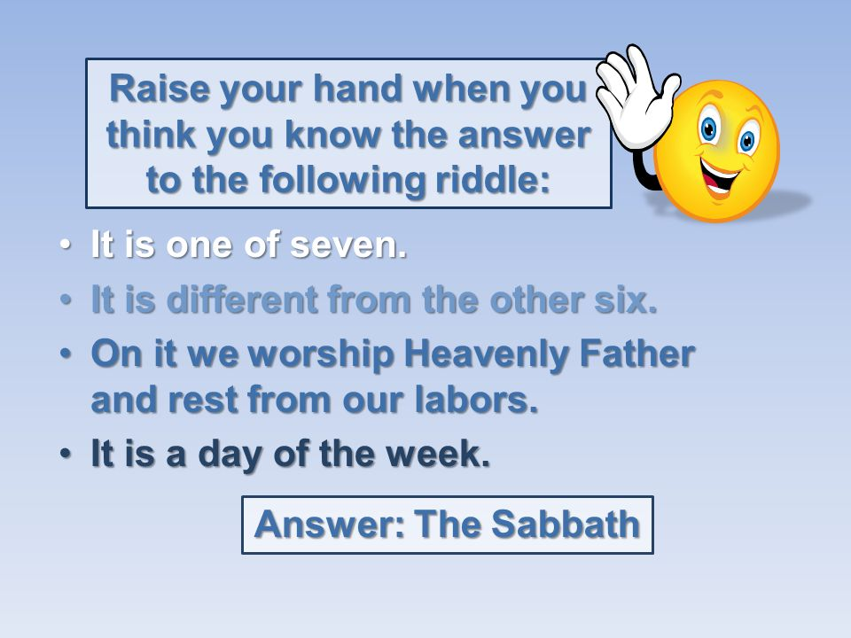 Raise your hand when you think you know the answer to the following riddle: ItIt is mentioned several times in the scriptures. HeavenlyHeavenly Father