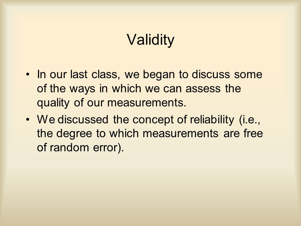 Why reliability alone is not enough Understanding the degree to which measurements are reliable, however, is not sufficient for evaluating their quality.