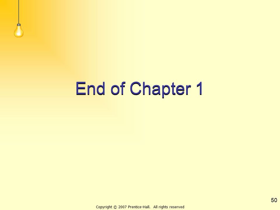 Copyright © 2007 Prentice-Hall. All rights reserved 50 End of Chapter 1