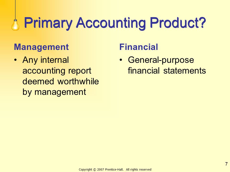 Copyright © 2007 Prentice-Hall. All rights reserved 7 Primary Accounting Product.