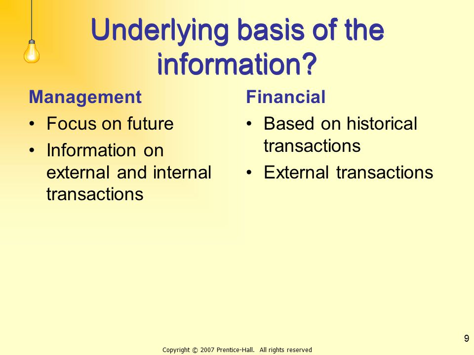 Copyright © 2007 Prentice-Hall. All rights reserved 9 Underlying basis of the information? Management Focus on future Information on external and inte