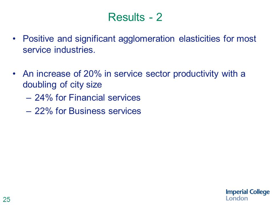 25 Results - 2 Positive and significant agglomeration elasticities for most service industries.