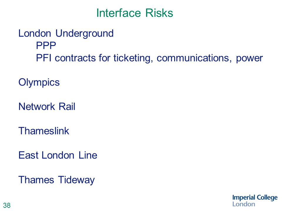 38 Interface Risks London Underground PPP PFI contracts for ticketing, communications, power Olympics Network Rail Thameslink East London Line Thames Tideway