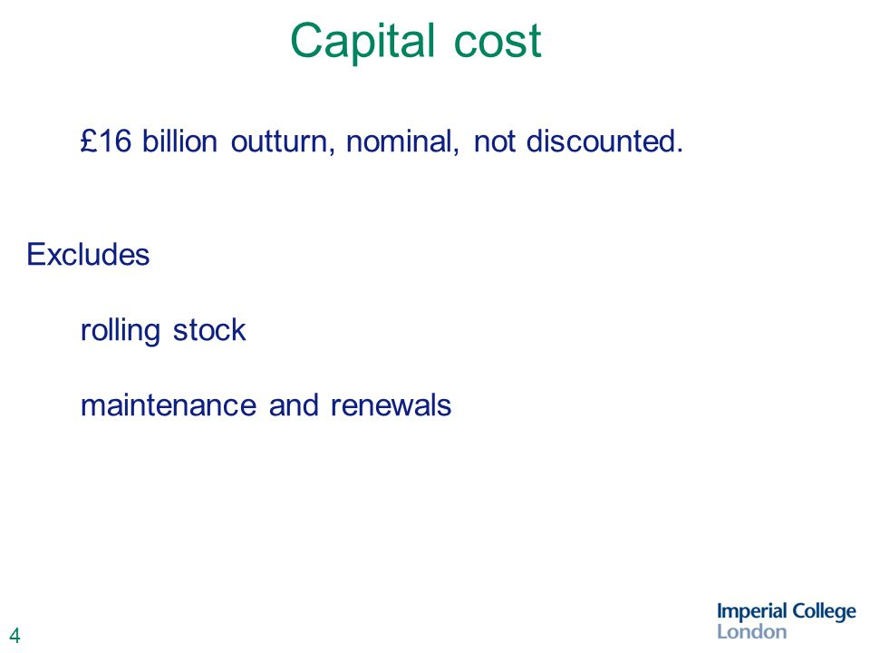 4 Capital cost £16 billion outturn, nominal, not discounted. Excludes rolling stock maintenance and renewals