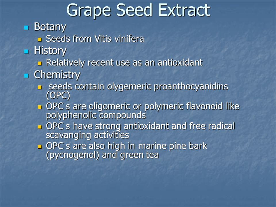Grape Seed Extract Botany Botany Seeds from Vitis vinifera Seeds from Vitis vinifera History History Relatively recent use as an antioxidant Relativel