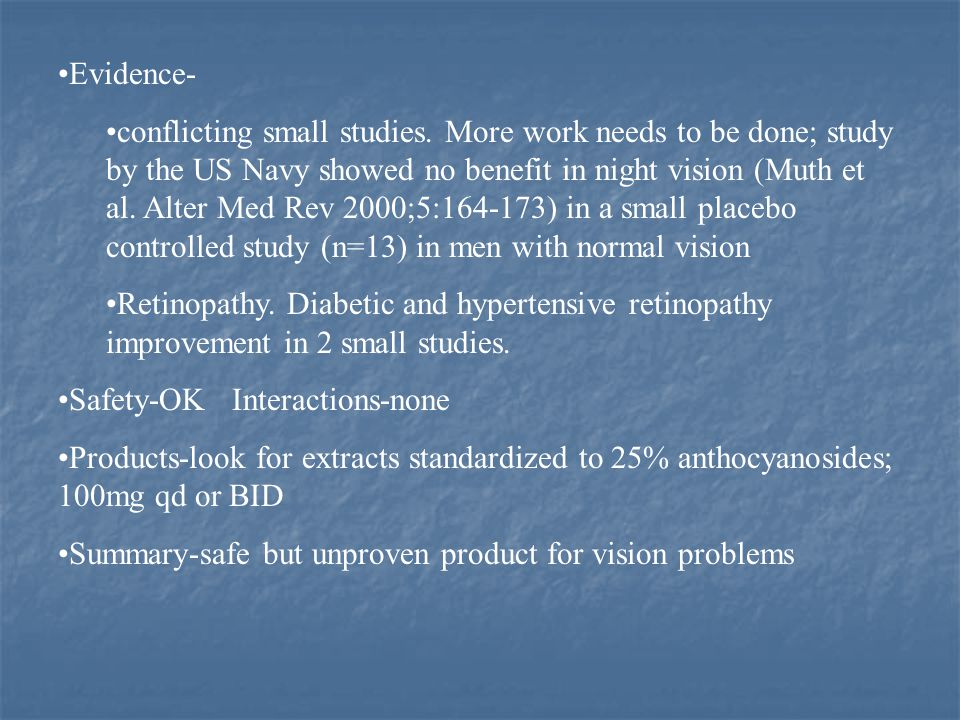 Evidence- conflicting small studies. More work needs to be done; study by the US Navy showed no benefit in night vision (Muth et al. Alter Med Rev 200