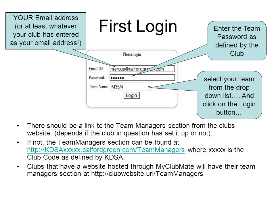 First Login There should be a link to the Team Managers section from the clubs website. (depends if the club in question has set it up or not). If not