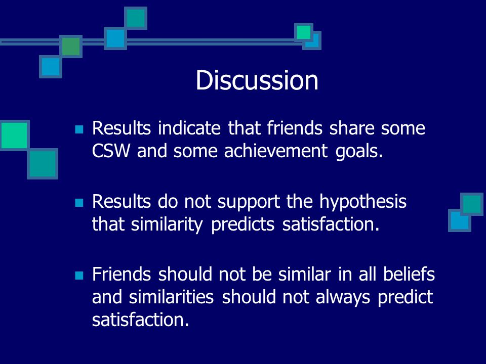 Discussion Results indicate that friends share some CSW and some achievement goals.