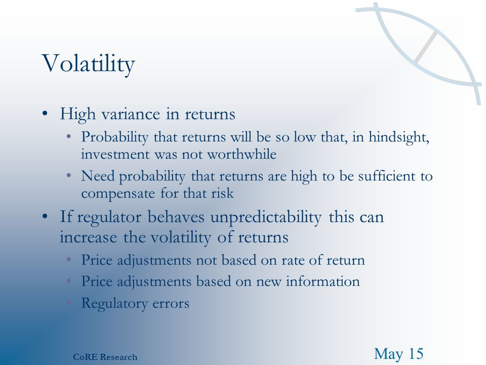 May 15 CoRE Research Volatility High variance in returns Probability that returns will be so low that, in hindsight, investment was not worthwhile Nee