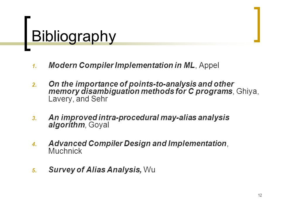 12 Bibliography 1.Modern Compiler Implementation in ML, Appel 2.