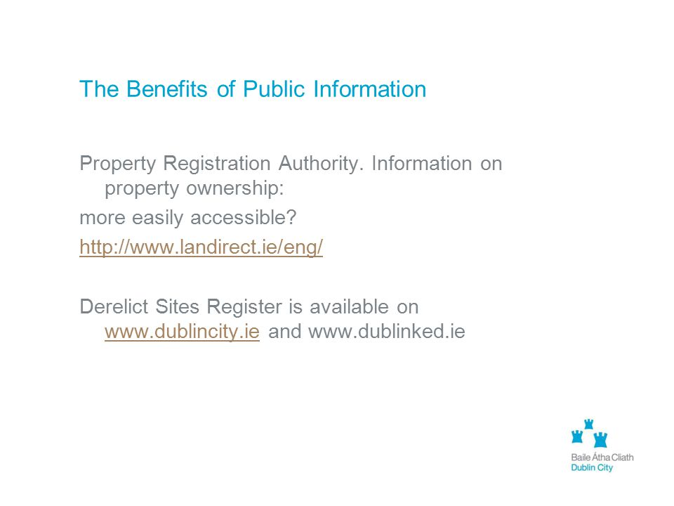 The Benefits of Public Information Property Registration Authority. Information on property ownership: more easily accessible? http://www.landirect.ie