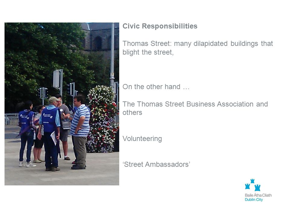 Civic Responsibilities Thomas Street: many dilapidated buildings that blight the street, On the other hand … The Thomas Street Business Association and others Volunteering 'Street Ambassadors'