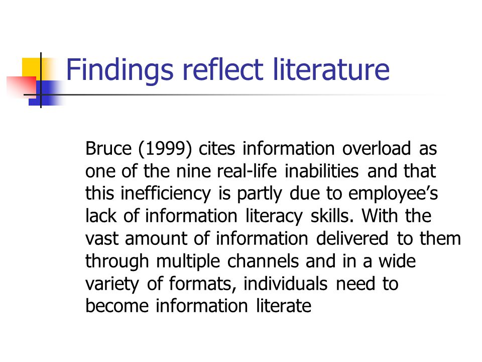 Conclusions as Cheuk (2002) identifies, information literacy is still in its infancy stages and 'more applied research should be conducted in the workplace settings to qualitatively and quantitatively demonstrate the costs to business if the employees lack information literacy skills' (p10).