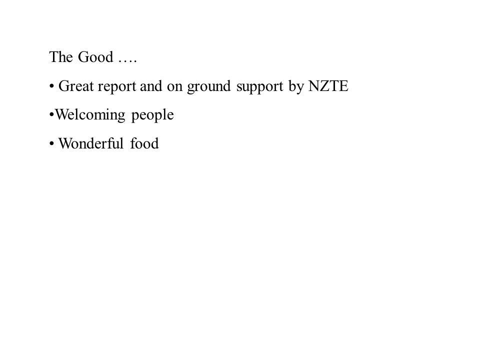 The Good …. Great report and on ground support by NZTE Welcoming people Wonderful food