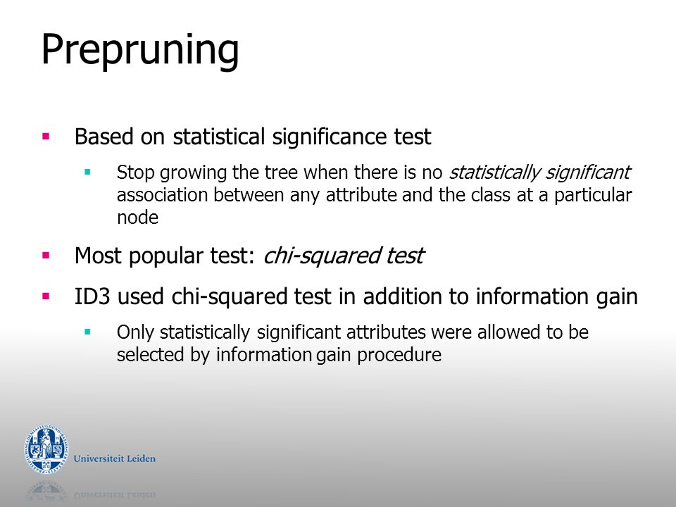 Early stopping  Pre-pruning may stop the growth process prematurely: early stopping  Classic example: XOR/Parity-problem  No individual attribute exhibits any significant association to the class  Structure is only visible in fully expanded tree  Pre-pruning won't expand the root node  But: XOR-type problems rare in practice  And: pre-pruning faster than post-pruning abclass 1000 2011 3101 4110