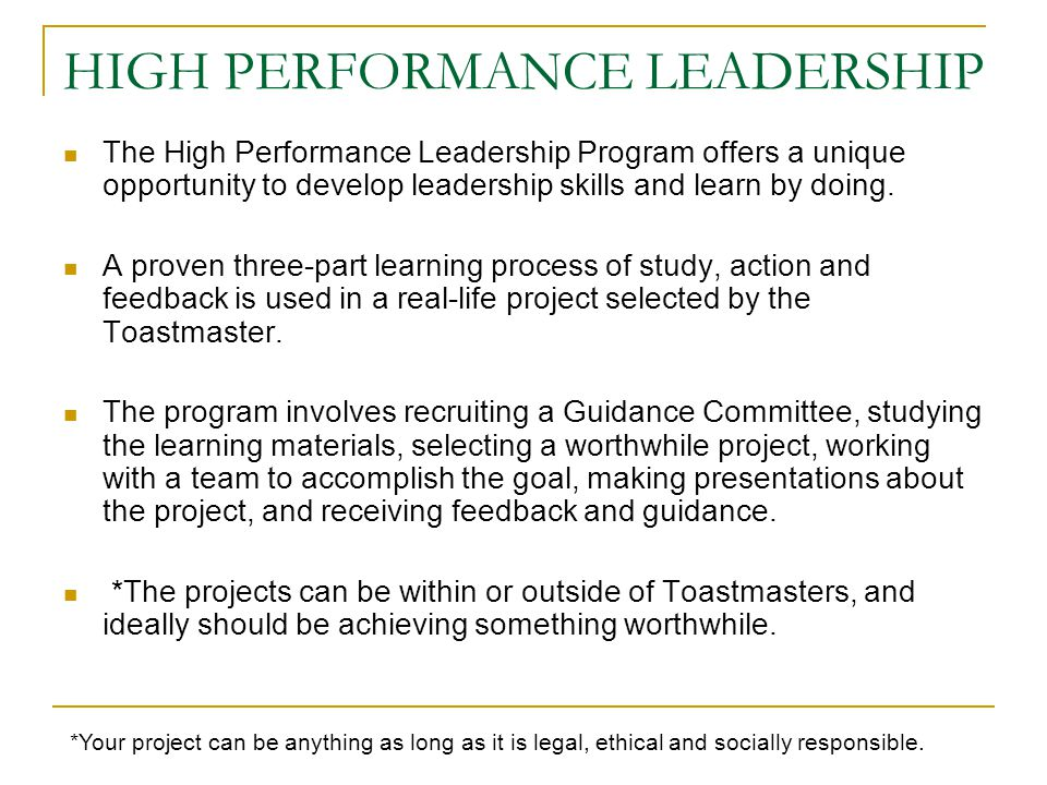 HIGH PERFORMANCE LEADERSHIP The High Performance Leadership Program offers a unique opportunity to develop leadership skills and learn by doing.