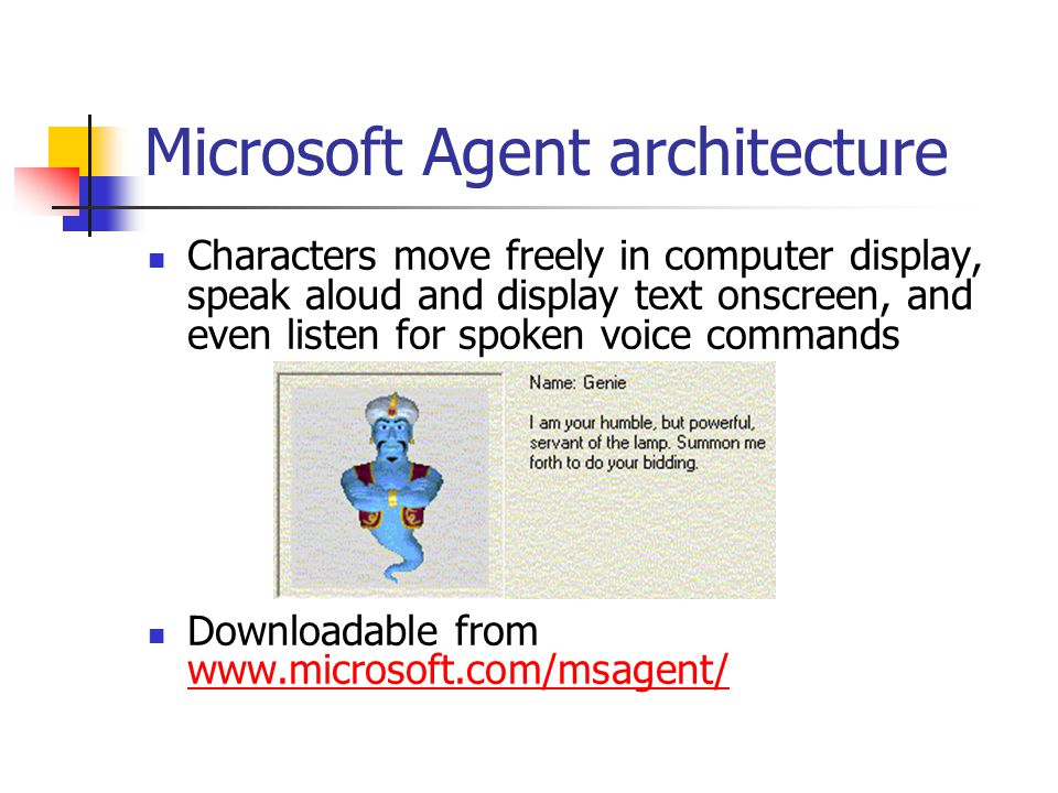 Microsoft Agent architecture Characters move freely in computer display, speak aloud and display text onscreen, and even listen for spoken voice comma