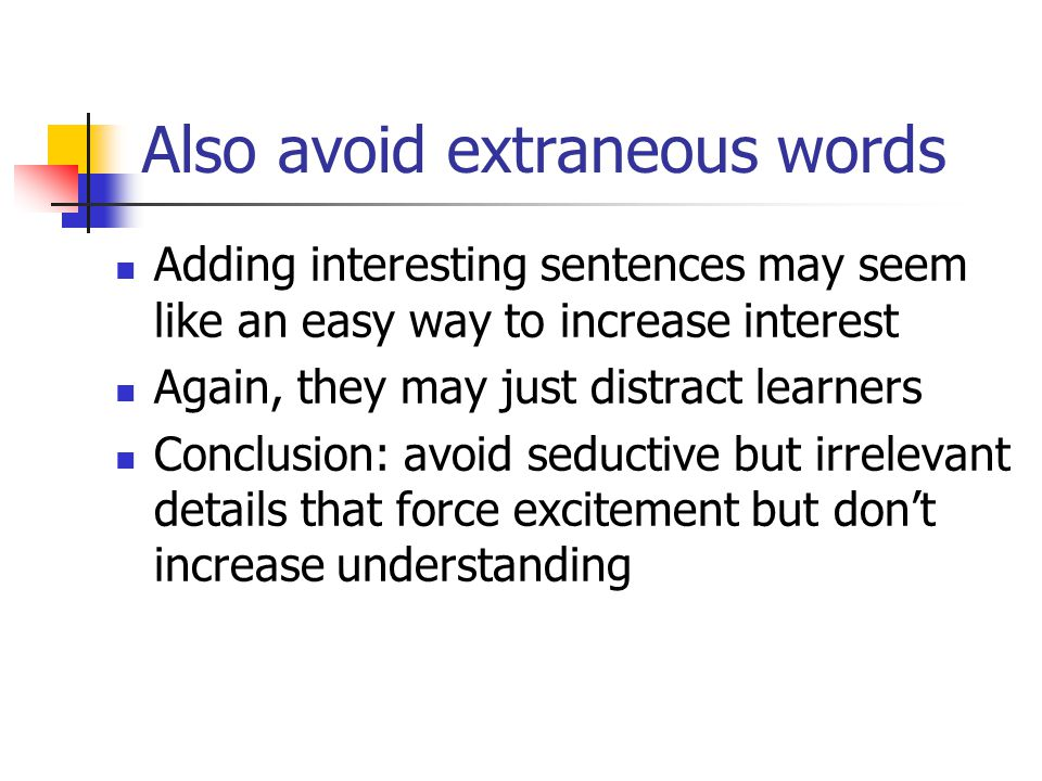 Also avoid extraneous words Adding interesting sentences may seem like an easy way to increase interest Again, they may just distract learners Conclus