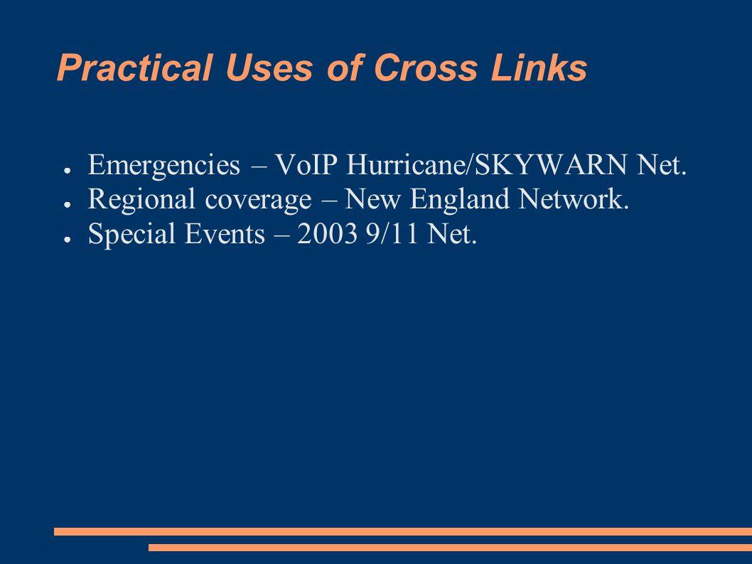 Practical Uses of Cross Links ● Emergencies – VoIP Hurricane/SKYWARN Net.
