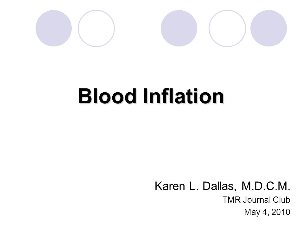 Blood Inflation Karen L. Dallas, M.D.C.M. TMR Journal Club May 4, 2010