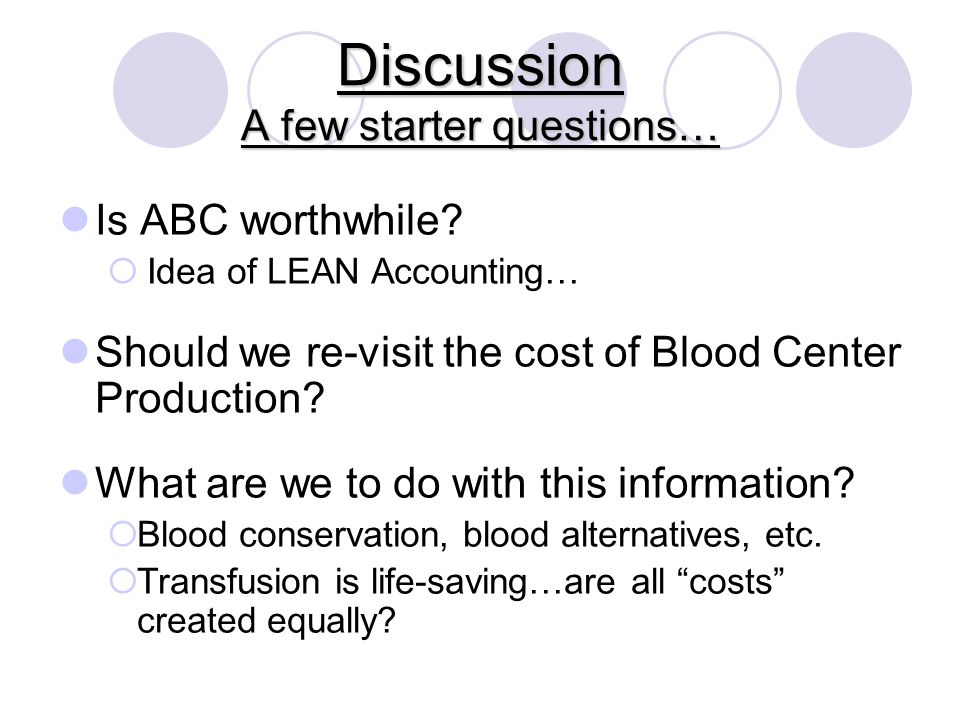 Discussion A few starter questions… Is ABC worthwhile.