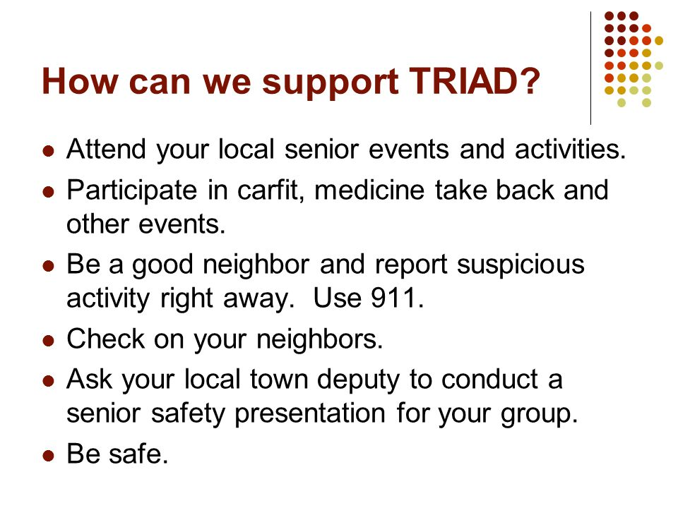 How can we support TRIAD. Attend your local senior events and activities.