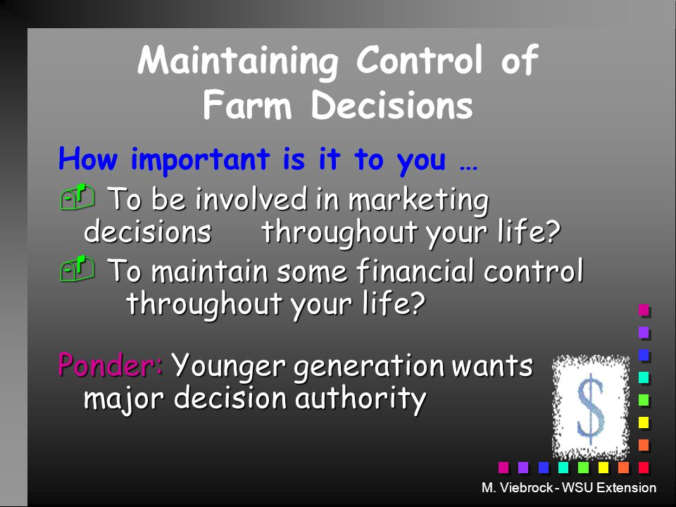 M. Viebrock - WSU Extension Maintaining Control of Farm Decisions How important is it to you …  To be involved in marketing decisions throughout your