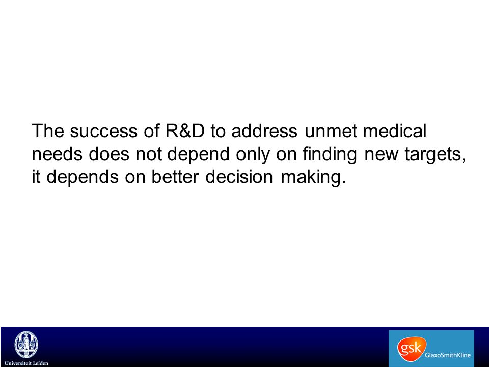The success of R&D to address unmet medical needs does not depend only on finding new targets, it depends on better decision making.