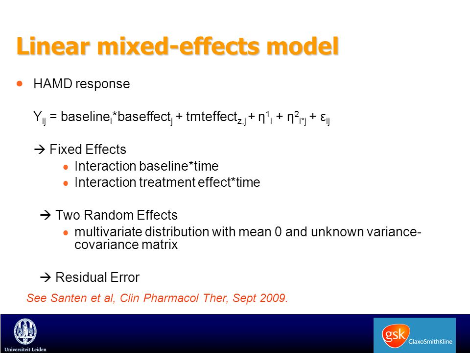 Linear mixed-effects model  HAMD response Y ij = baseline i *baseffect j + tmteffect z,j + η 1 i + η 2 i*j + ε ij  Fixed Effects  Interaction baseline*time  Interaction treatment effect*time  Two Random Effects  multivariate distribution with mean 0 and unknown variance- covariance matrix  Residual Error See Santen et al, Clin Pharmacol Ther, Sept 2009.