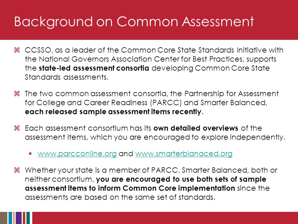 Background on Common Assessment  CCSSO, as a leader of the Common Core State Standards Initiative with the National Governors Association Center for