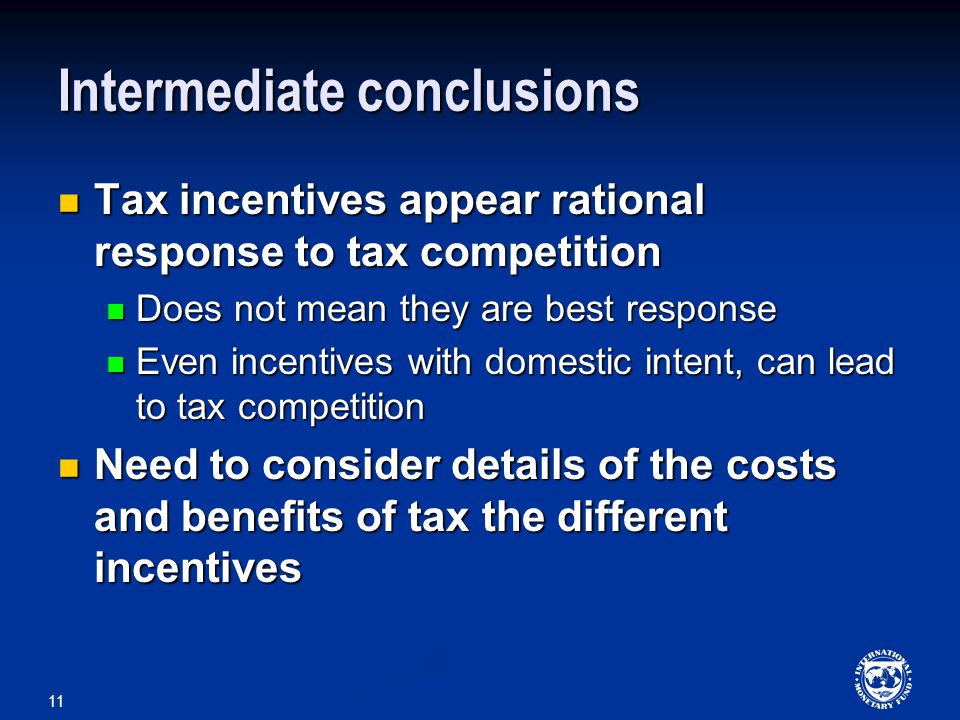 11 Intermediate conclusions Tax incentives appear rational response to tax competition Tax incentives appear rational response to tax competition Does not mean they are best response Does not mean they are best response Even incentives with domestic intent, can lead to tax competition Even incentives with domestic intent, can lead to tax competition Need to consider details of the costs and benefits of tax the different incentives Need to consider details of the costs and benefits of tax the different incentives