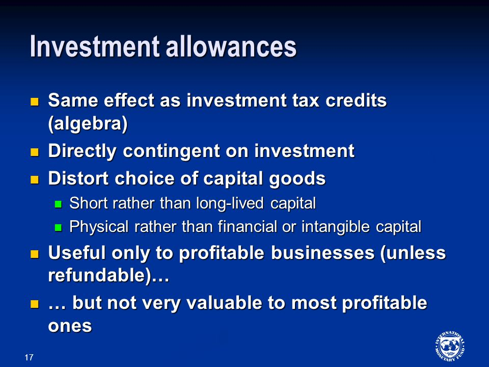 17 Investment allowances Same effect as investment tax credits (algebra) Same effect as investment tax credits (algebra) Directly contingent on investment Directly contingent on investment Distort choice of capital goods Distort choice of capital goods Short rather than long-lived capital Short rather than long-lived capital Physical rather than financial or intangible capital Physical rather than financial or intangible capital Useful only to profitable businesses (unless refundable)… Useful only to profitable businesses (unless refundable)… … but not very valuable to most profitable ones … but not very valuable to most profitable ones