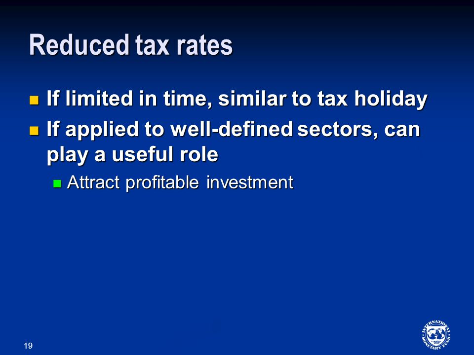 19 Reduced tax rates If limited in time, similar to tax holiday If limited in time, similar to tax holiday If applied to well-defined sectors, can play a useful role If applied to well-defined sectors, can play a useful role Attract profitable investment Attract profitable investment