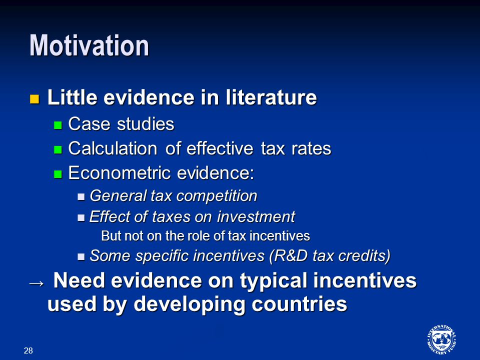 28 Motivation Little evidence in literature Little evidence in literature Case studies Case studies Calculation of effective tax rates Calculation of effective tax rates Econometric evidence: Econometric evidence: General tax competition General tax competition Effect of taxes on investment Effect of taxes on investment But not on the role of tax incentives Some specific incentives (R&D tax credits) Some specific incentives (R&D tax credits) → Need evidence on typical incentives used by developing countries