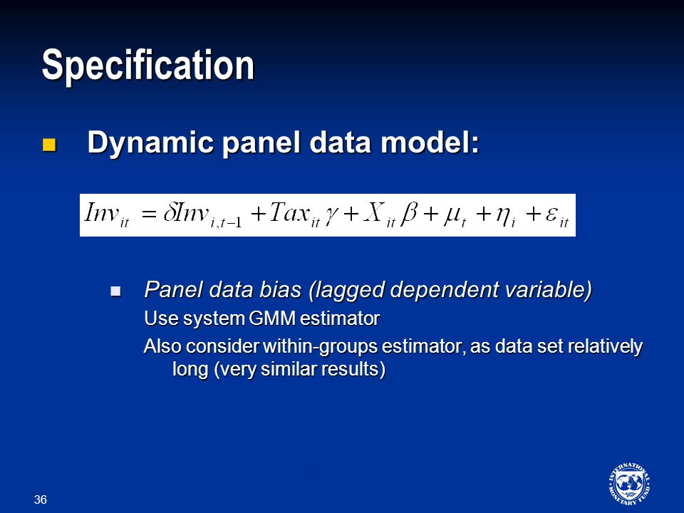 36 Specification Dynamic panel data model: Dynamic panel data model: Panel data bias (lagged dependent variable) Panel data bias (lagged dependent variable) Use system GMM estimator Also consider within-groups estimator, as data set relatively long (very similar results)