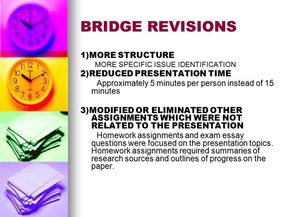 GOALS FOR BRIDGE PROJECT Better Integrate Presentations with Lecture Material Better Integrate Presentations with Lecture Material Time Pressure a huge problem Time Pressure a huge problem Make research/group presentation less burdensome Make research/group presentation less burdensome Engage audience to greater degree Engage audience to greater degree