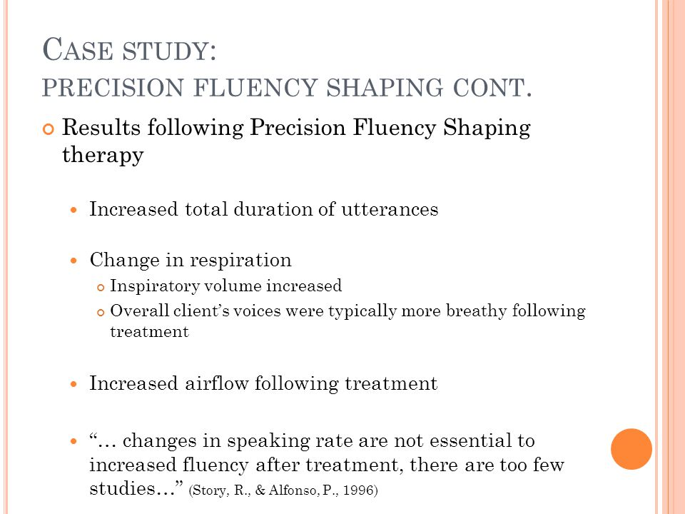 C ASE STUDY : PRECISION FLUENCY SHAPING CONT.