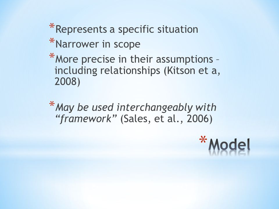 * Represents a specific situation * Narrower in scope * More precise in their assumptions – including relationships (Kitson et a, 2008) * May be used