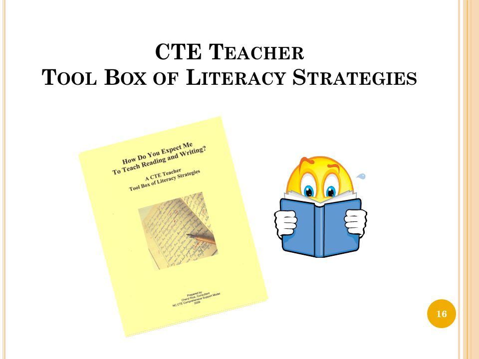 CTE T EACHER T OOL B OX OF L ITERACY S TRATEGIES 16