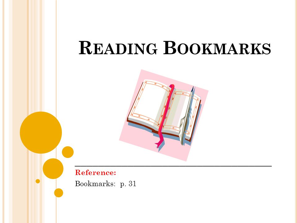 R EADING B OOKMARKS __________________________________ Reference: Bookmarks: p. 31