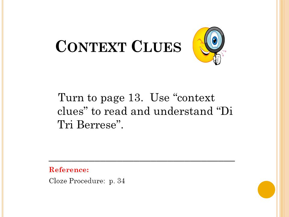 """C ONTEXT C LUES Turn to page 13. Use """"context clues"""" to read and understand """"Di Tri Berrese"""". _________________________________ Reference: Cloze Proce"""