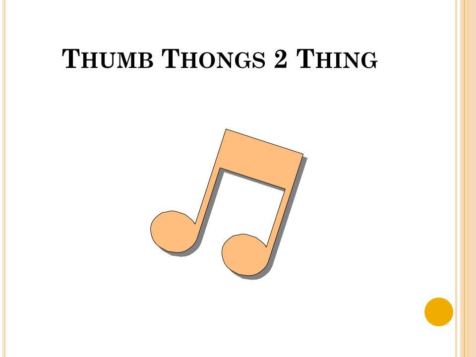 T HUMB T HONGS 2 T HING