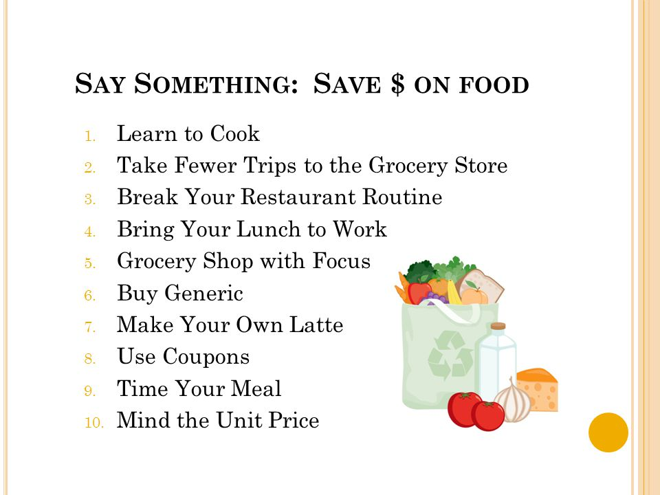 S AY S OMETHING : S AVE $ ON FOOD 1. Learn to Cook 2.